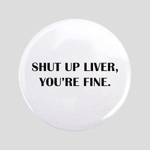 Shut up liver... Button