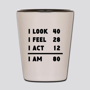 I Look I Feel I Act I Am 80 Shot Glass