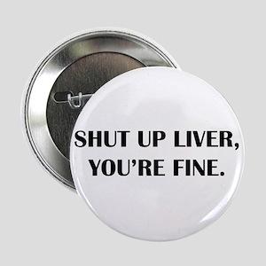 "Shut up liver... 2.25"" Button (10 pack)"
