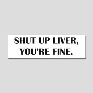 Shut up liver... Car Magnet 10 x 3
