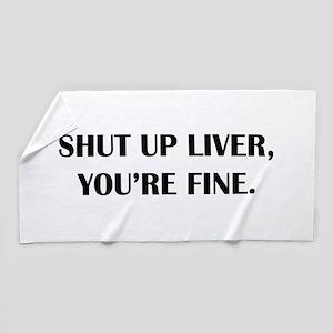 Shut up liver... Beach Towel