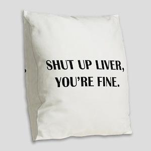 Shut up liver... Burlap Throw Pillow