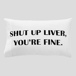 Shut up liver... Pillow Case