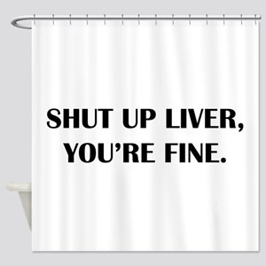 Shut up liver... Shower Curtain