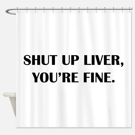 Shut up liver... Shower Curtain