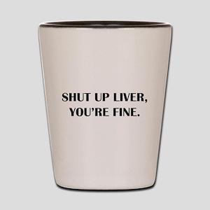 Shut up liver... Shot Glass
