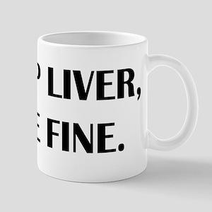 Shut up liver... Mugs