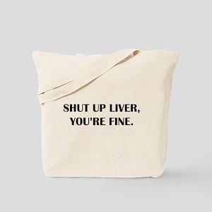 Shut up liver... Tote Bag