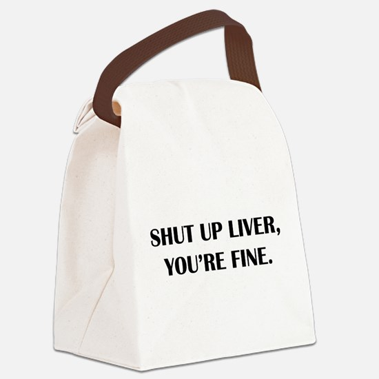 Shut up liver... Canvas Lunch Bag