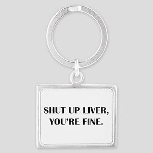 Shut up liver... Keychains