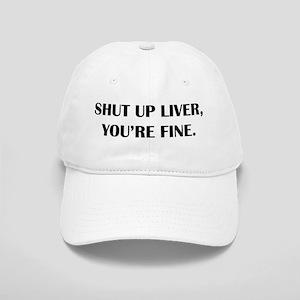 Shut up liver... Baseball Cap