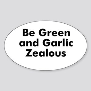 Be Green and Garlic Zealous Oval Sticker