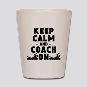 Keep Calm And Coach On Swimming Shot Glass