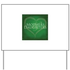 Mothers Daughters Yard Sign