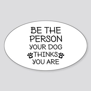 Be The Person Dog Sticker (Oval)