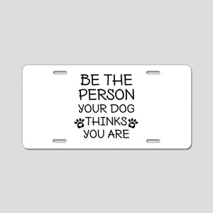 Be The Person Dog Aluminum License Plate
