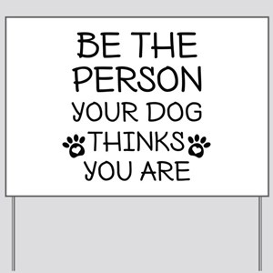 Be The Person Dog Yard Sign