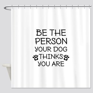 Be The Person Dog Shower Curtain