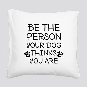Be The Person Dog Square Canvas Pillow