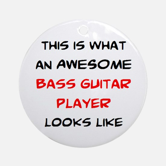 awesome bass guitar Round Ornament