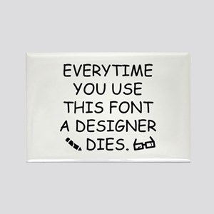 Everytime You Use This Font Rectangle Magnet