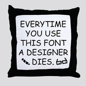 Everytime You Use This Font Throw Pillow