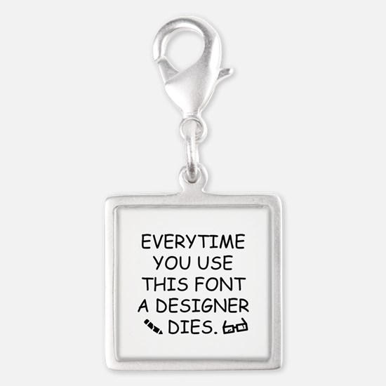 Everytime You Use This Font Silver Square Charm