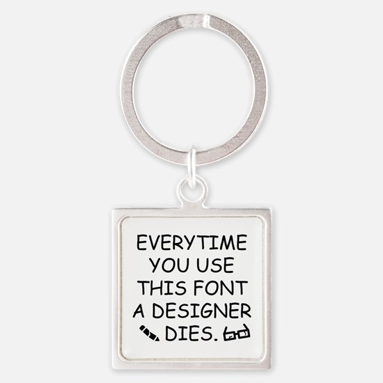 Everytime You Use This Font Square Keychain