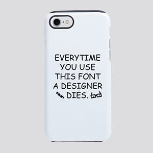 Everytime You Use This Font iPhone 7 Tough Case
