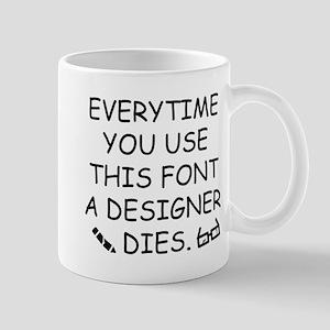 Everytime You Use This Font Mug