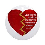 Love fills the cracks... Round Ornament