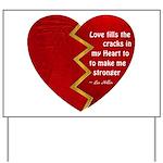 Love fills the cracks... Yard Sign
