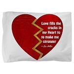 Love fills the cracks... Pillow Sham