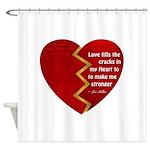 Love fills the cracks... Shower Curtain