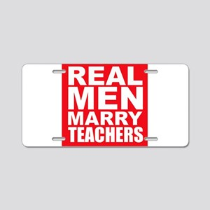 Real Men Marry Teachers Aluminum License Plate