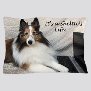 Its a Shelties Life Pillow Case