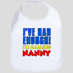 Had Enough Calling Nanny Bib
