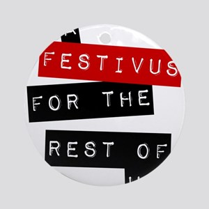 a FESTIVUS FOR THE REST OF US™ Round Ornament