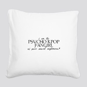 Psycho Kpop Fangirl Square Canvas Pillow