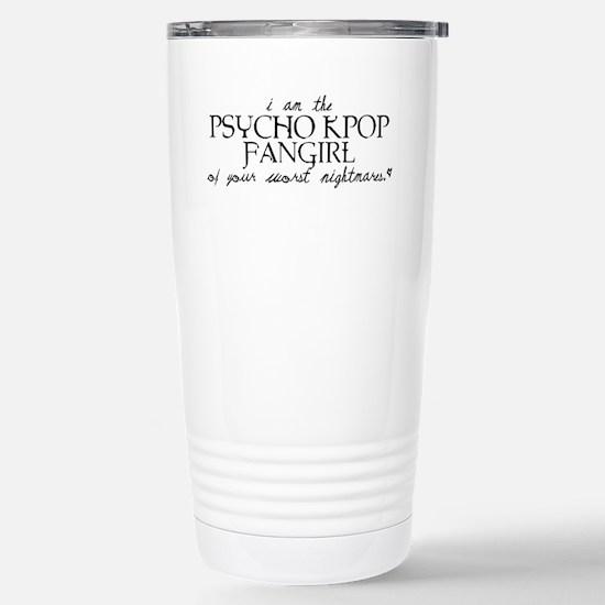 Psycho Kpop Fangirl Stainless Steel Travel Mug