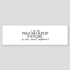 Psycho Kpop Fangirl Bumper Sticker