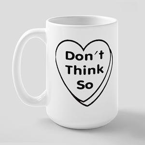 Don't Think So! Large Mug