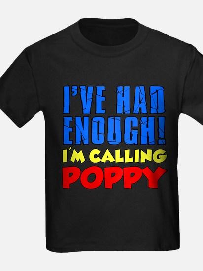 Had Enough Calling Poppy T-Shirt
