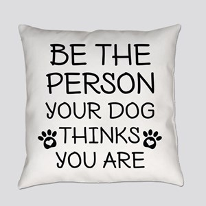 Be The Person Dog Everyday Pillow