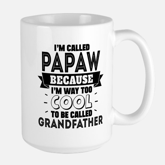 I'm Called Papaw Because I'm Way Too Cool To Be Ca