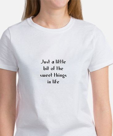 Just a little bit of the swee Women's T-Shirt
