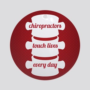 Chiropractors Touch Lives Every Day Round Ornament
