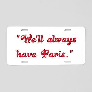 """""""We'll always have Paris."""" Aluminum License Plate"""