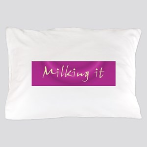Milking It Pillow Case