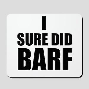 I Sure Did Barf Mousepad